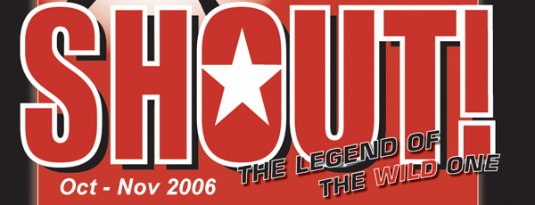 SHOUT! The Legend of the Wild One – November 2006