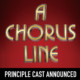 A CHORUS LINE – Principle Cast Announced