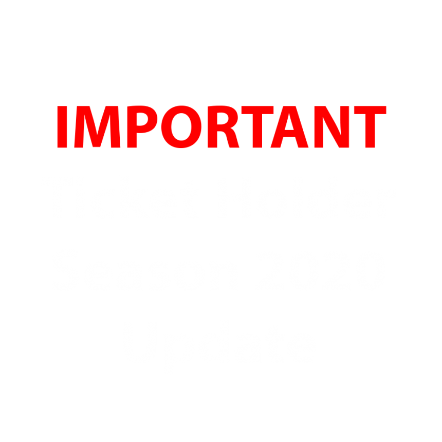 IMPORTANT: Ticket Holder Season 2020 Update – 25 March 2020
